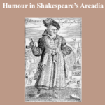 "Humour in Shakespeare's Arcadia • Selected Papers from the ""Shakespeare and his Contemporaries"" Graduate Conference Florence, 23 April 2015"