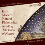 11th IASEMS Conference • 2021 • Early Modern Natural Philosophy: Reading the Book of Nature
